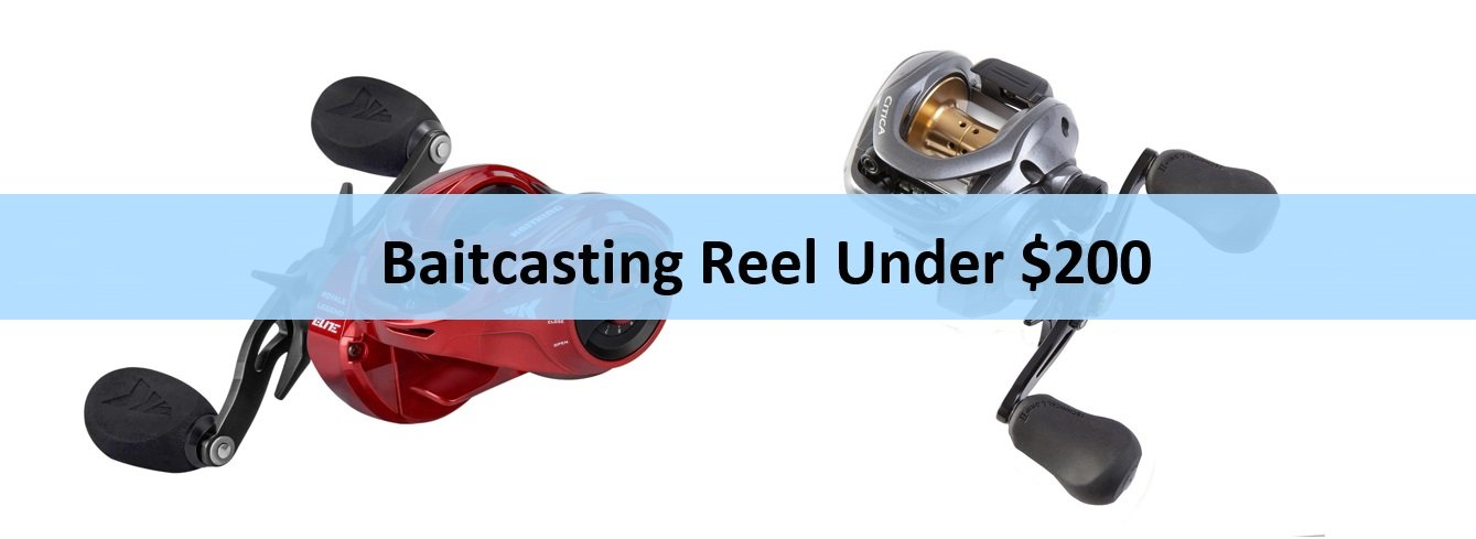 Baitcasting Reel Under 200