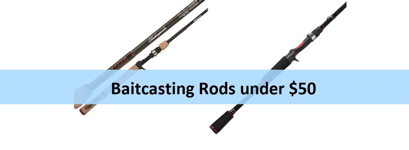 Best Baitcasting Rods under 50